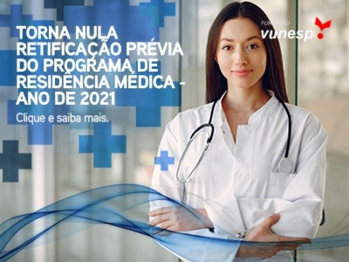 TORNA NULO O EDITAL DE RETIFICAÇÃO DO EDITAL DE SELEÇÃO DO PROGRAMA DE RESIDÊNCIA MÉDICA - ANO DE 2021