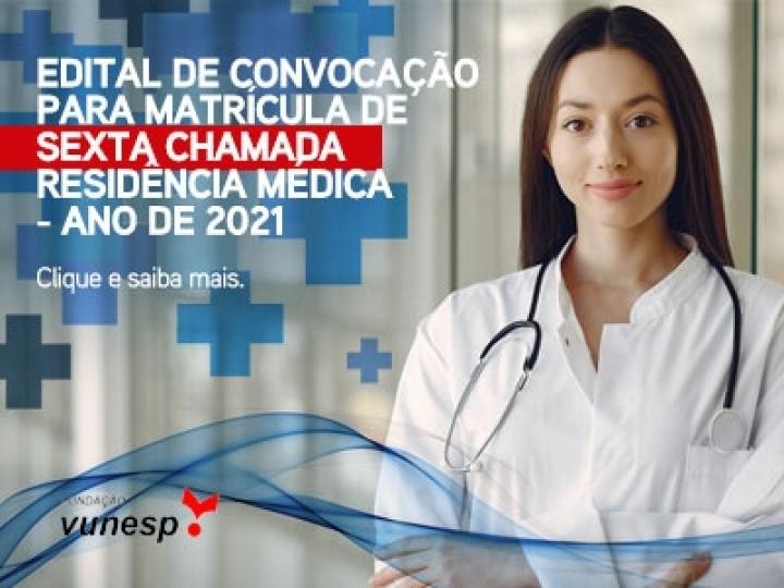 EDITAL DE CONVOCAÇÃO PARA MATRÍCULA DE SEXTA CHAMADA - RESIDÊNCIA MÉDICA - ANO DE 2021