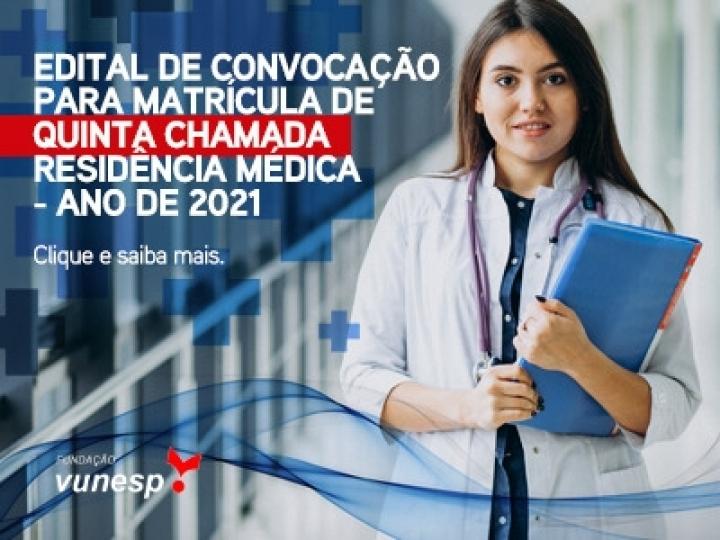EDITAL DE CONVOCAÇÃO PARA MATRÍCULA DE QUINTA CHAMADA - RESIDÊNCIA MÉDICA - ANO DE 2021