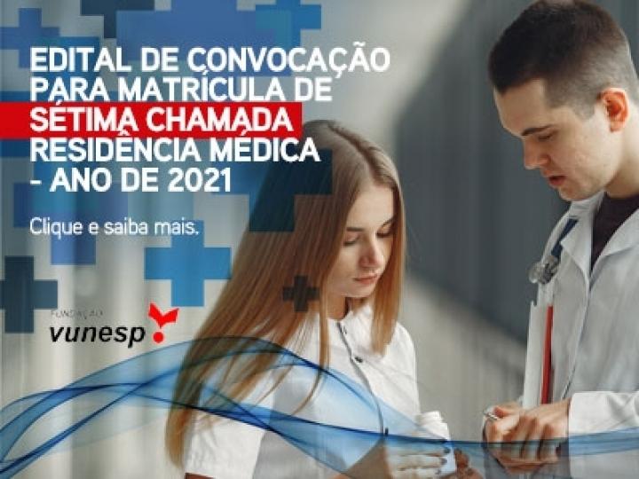 EDITAL DE CONVOCAÇÃO PARA MATRÍCULA DE SÉTIMA CHAMADA - RESIDÊNCIA MÉDICA - ANO DE 2021